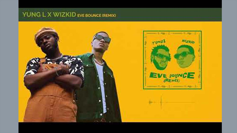 Eve Bounce (Remix) By Yung L X Wizkid | Listen And Download Mp3