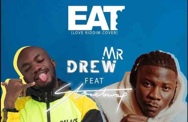 Eat By Mr. Drew Ft Stonebwoy (Prod. Kweku Bills X DatBeatzGod) | Listen And Download Mp3