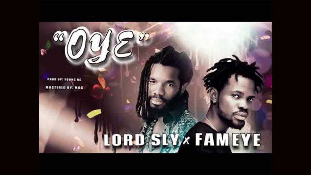 Oye By Lord Sly Ft Fameye   Listen And Download Mp3