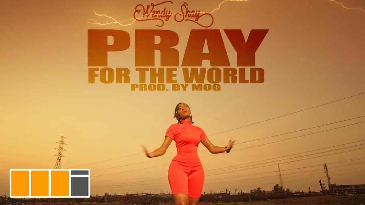 """Music Video: Wendy Shay """"Pray For The World"""" 