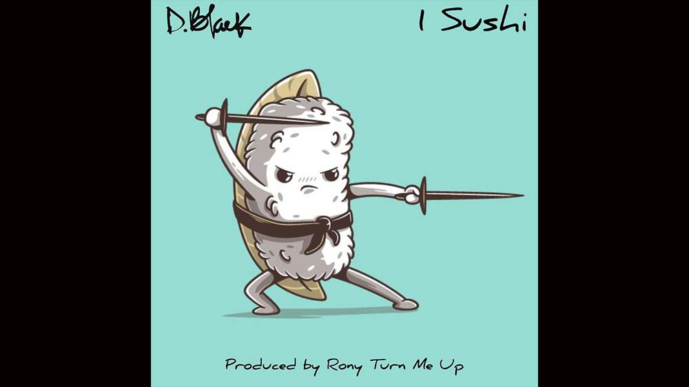 """D-Black """"1 Sushi"""" (Prod. RonyturnmeUp) 