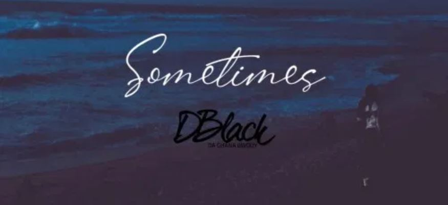 Sometimes By D-Black(Prod. Red Skandi x Pee) | Listen And Download Mp3