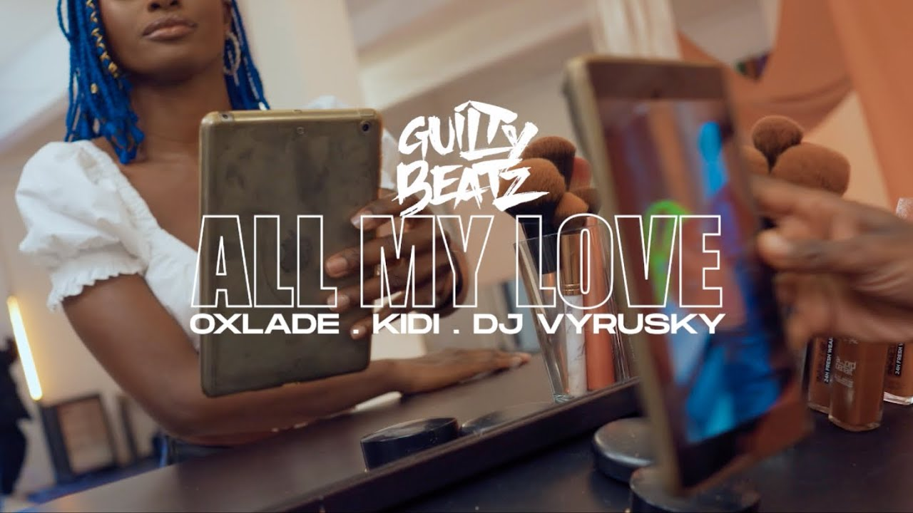 """Music Video: Guiltybeatz """"All My Love"""" Ft. KiDi, Oxlade & DJ Vyrusky   Watch And Download"""